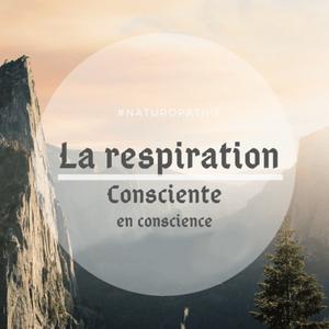 Quels sont les bienfaits et vertus méconnus de la respiration consciente ?
